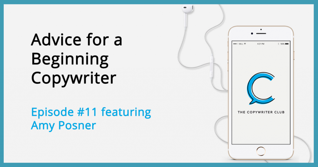 Advice for a Beginning Copywriter - The Copywriter Club Podcast - Episode 11 Featuring Amy Posner