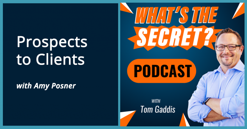 What's the Secret? Podcast Episode - Prospects to Clients with Amy Posner